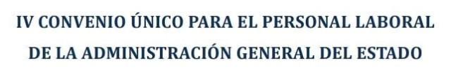 IV Convenio Único para el personal laboral de la Administración General del Estado
